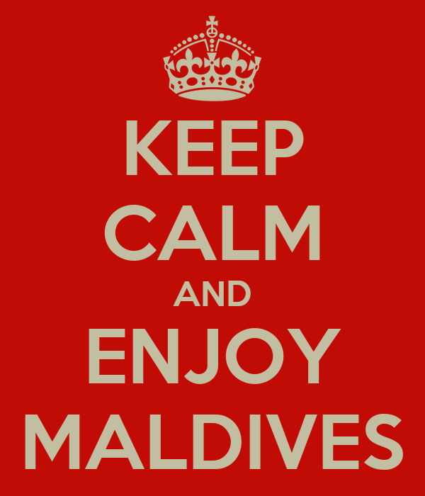 KEEP CALM AND ENJOY MALDIVES
