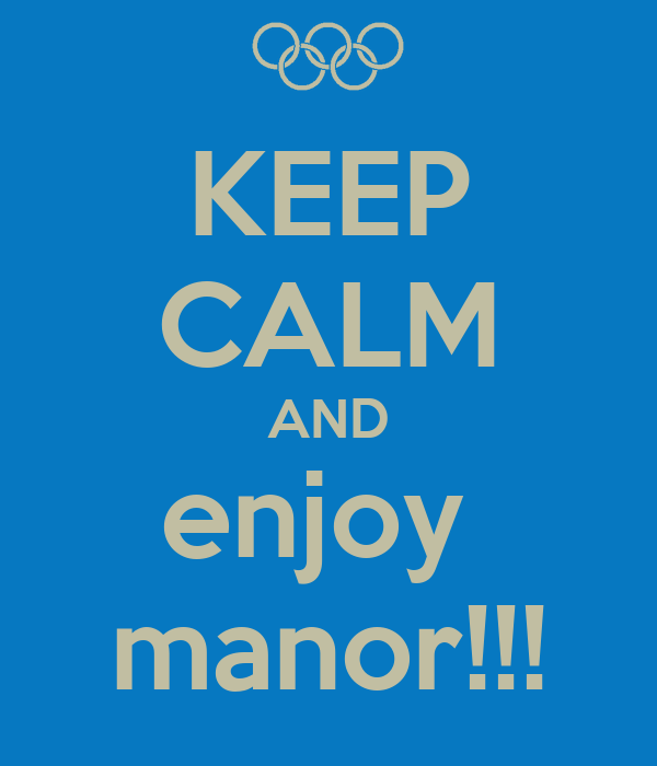KEEP CALM AND enjoy  manor!!!