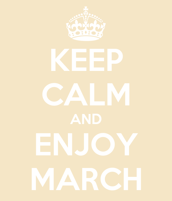 KEEP CALM AND ENJOY MARCH