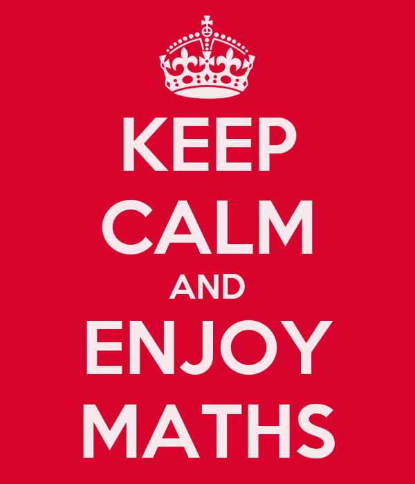 KEEP CALM AND ENJOY MATHS