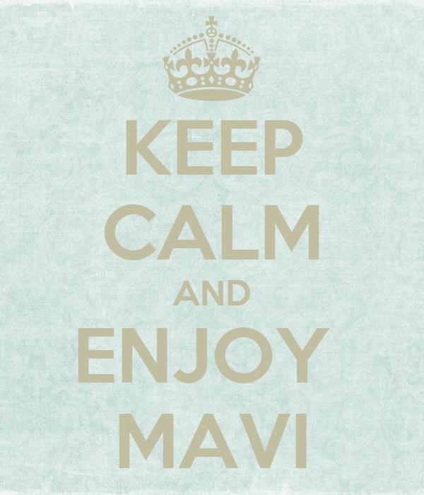 KEEP CALM AND ENJOY  MAVI