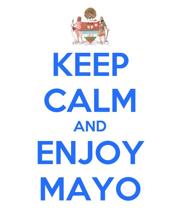 KEEP CALM AND ENJOY MAYO