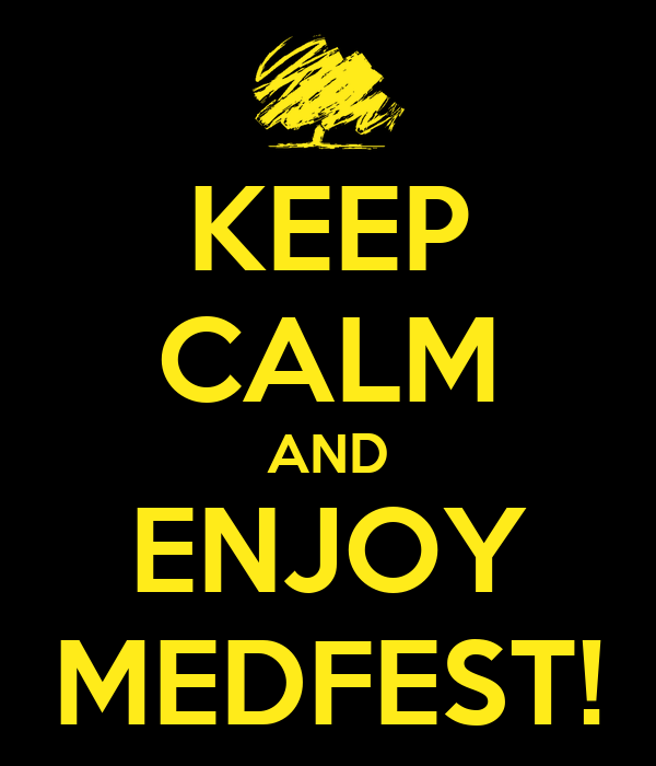 KEEP CALM AND ENJOY MEDFEST!