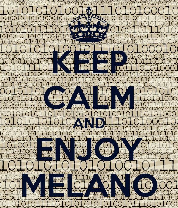 KEEP CALM AND ENJOY MELANO