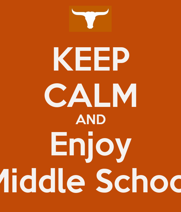 KEEP CALM AND Enjoy Middle School