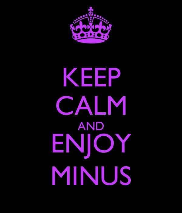 KEEP CALM AND ENJOY MINUS