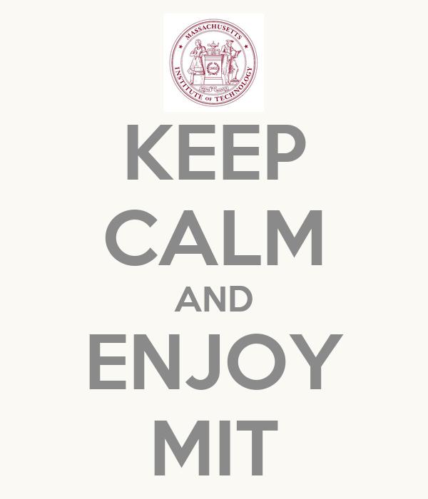 KEEP CALM AND ENJOY MIT