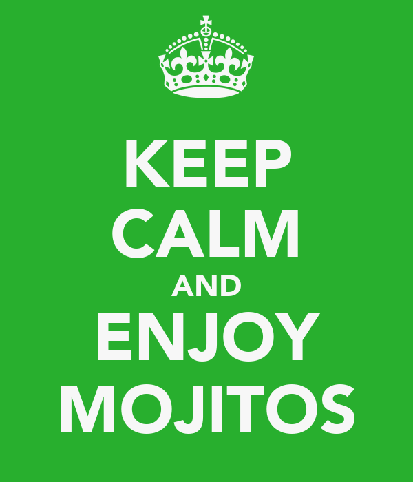 KEEP CALM AND ENJOY MOJITOS