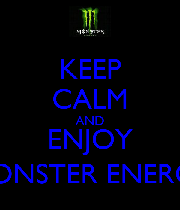 KEEP CALM AND ENJOY MONSTER ENERGY