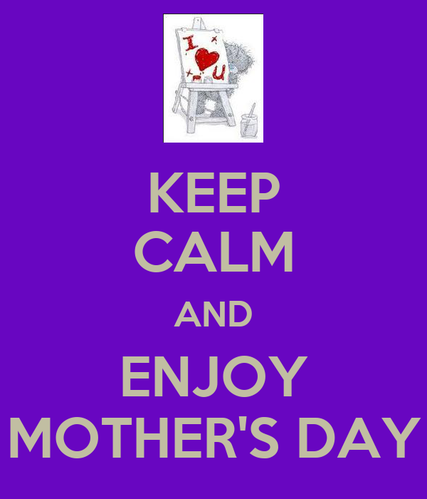 KEEP CALM AND ENJOY MOTHER'S DAY