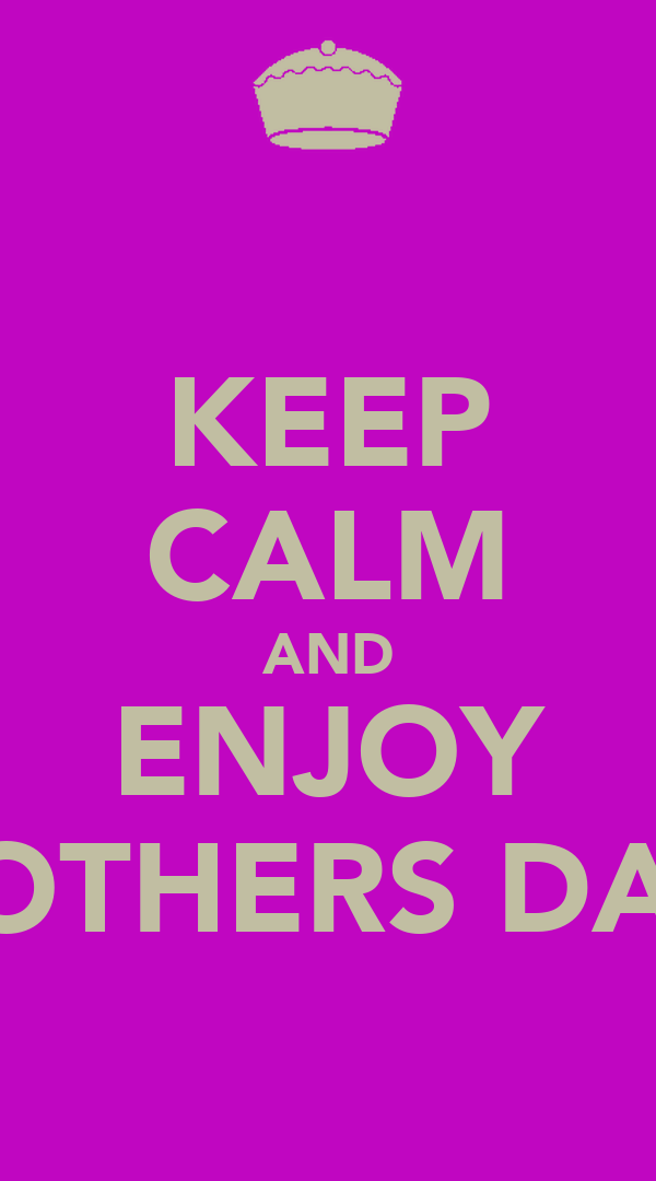 KEEP CALM AND ENJOY MOTHERS DAY!
