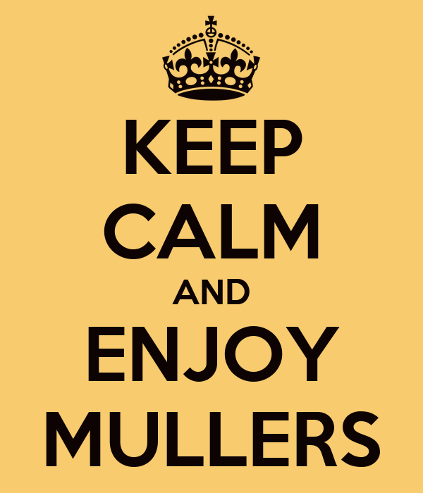 KEEP CALM AND ENJOY MULLERS