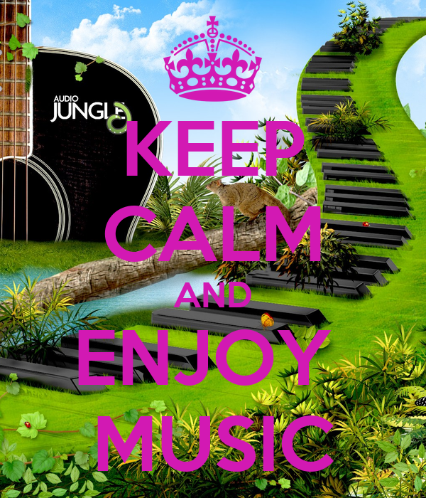 KEEP CALM AND ENJOY  MUSIC