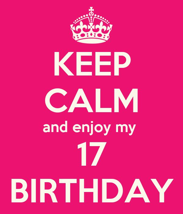 KEEP CALM and enjoy my  17 BIRTHDAY
