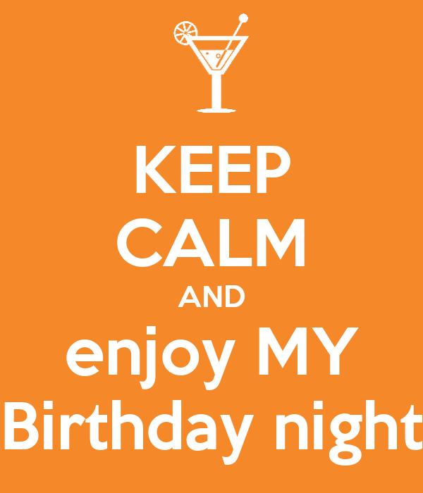 KEEP CALM AND enjoy MY Birthday night