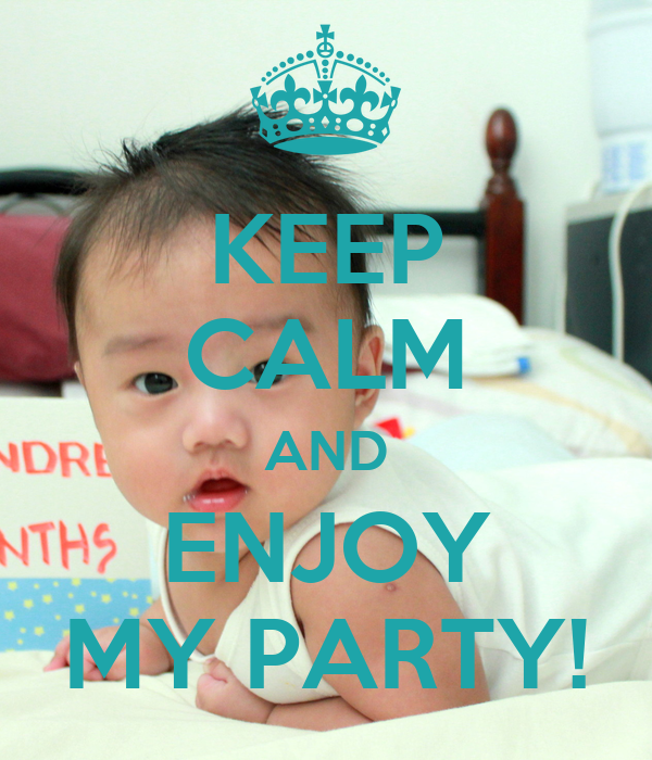 KEEP CALM AND ENJOY MY PARTY!