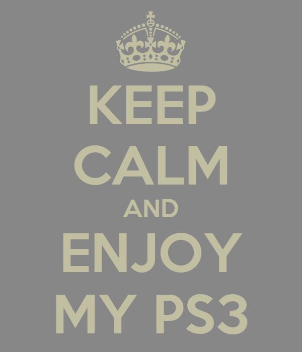 KEEP CALM AND ENJOY MY PS3