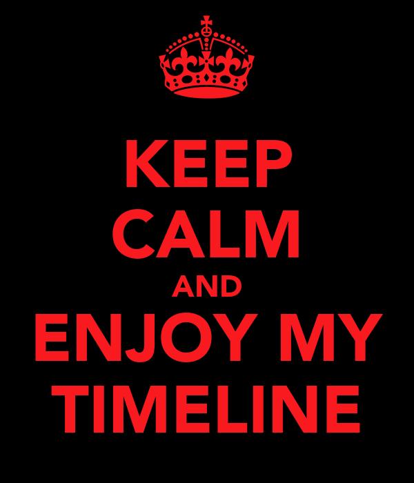 KEEP CALM AND ENJOY MY TIMELINE