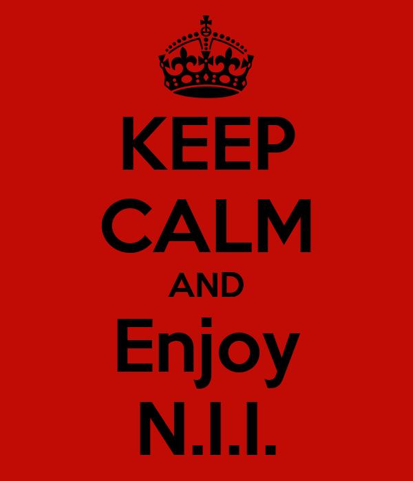 KEEP CALM AND Enjoy N.I.I.