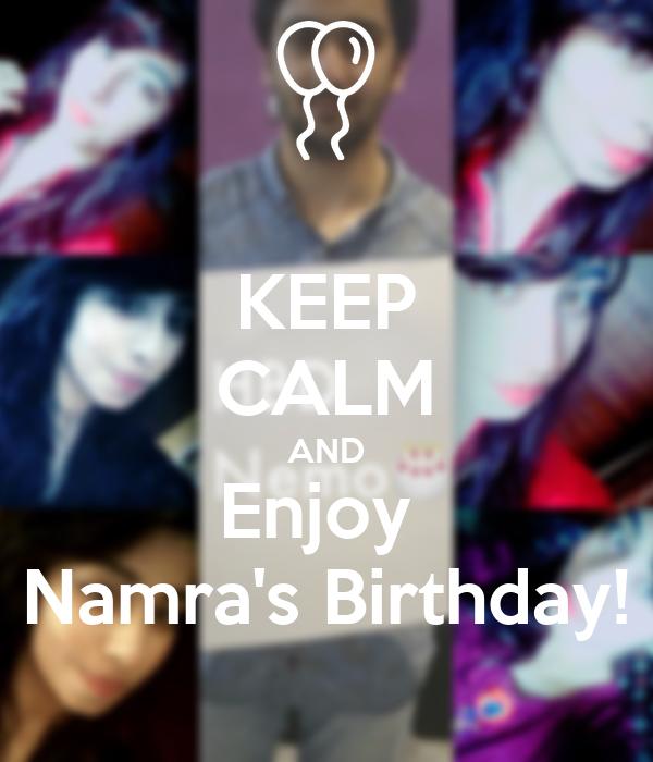 KEEP CALM AND Enjoy  Namra's Birthday!