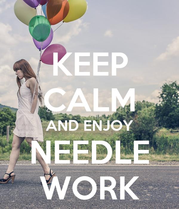 KEEP CALM AND ENJOY NEEDLE WORK