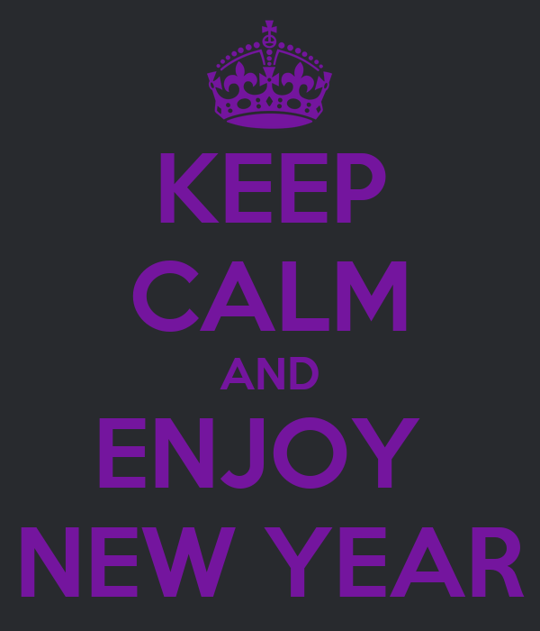 KEEP CALM AND ENJOY  NEW YEAR