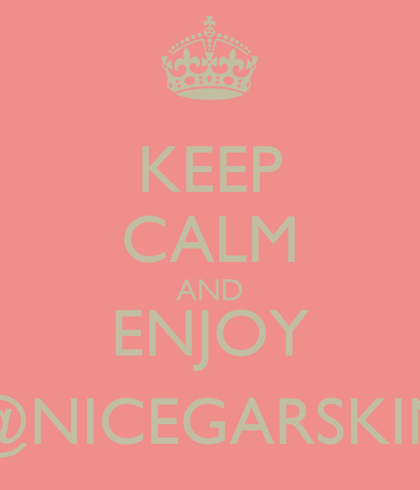 KEEP CALM AND ENJOY @NICEGARSKIN