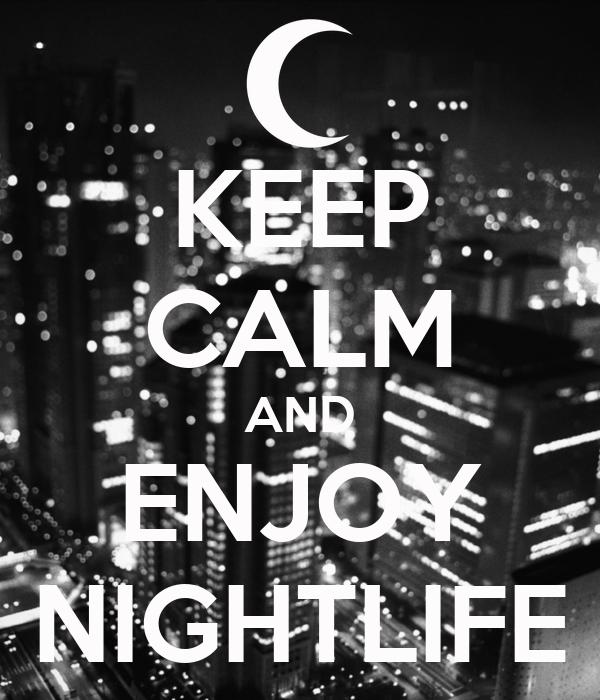 KEEP CALM AND ENJOY NIGHTLIFE