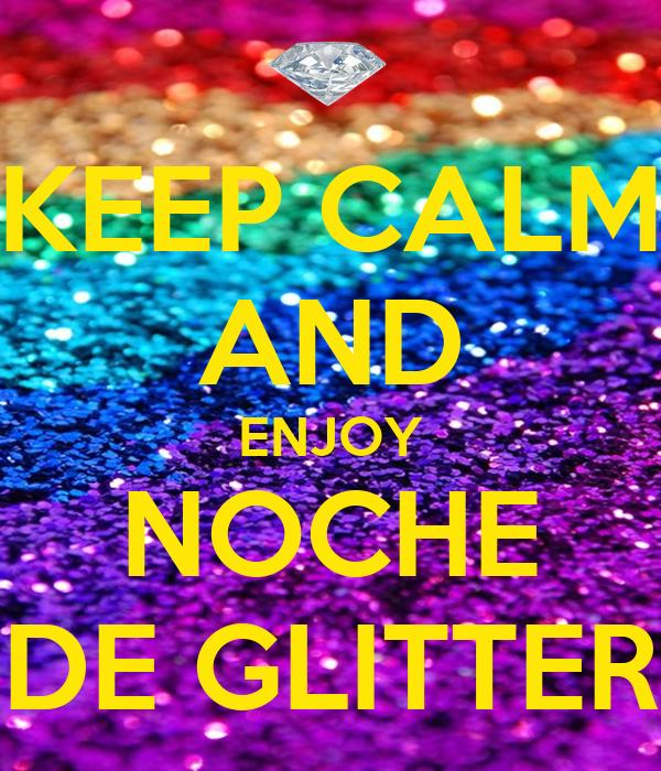 KEEP CALM AND ENJOY NOCHE DE GLITTER