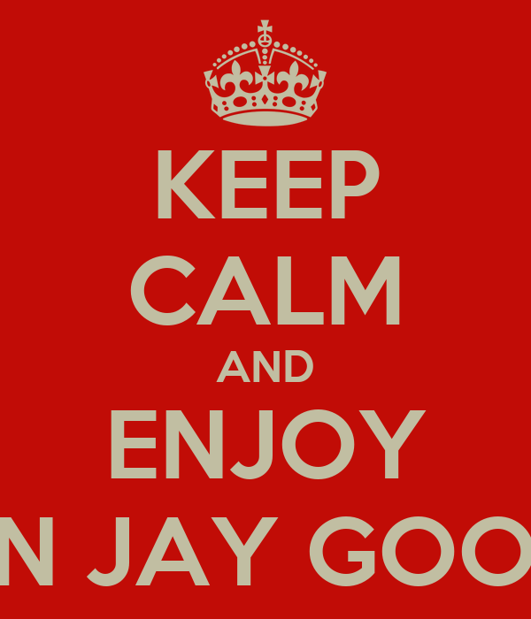 KEEP CALM AND ENJOY NORMAN JAY GOOD TIMES