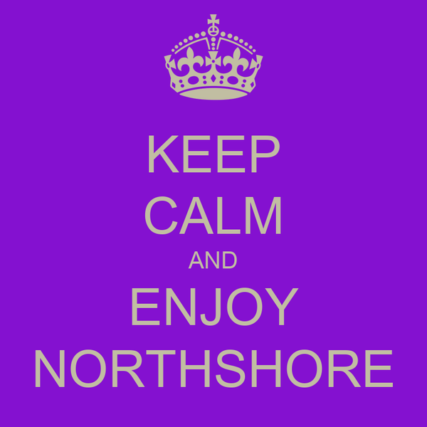 KEEP CALM AND ENJOY NORTHSHORE