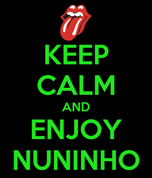 KEEP CALM AND ENJOY NUNINHO