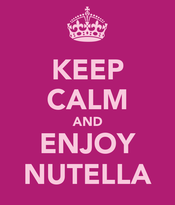 KEEP CALM AND ENJOY NUTELLA