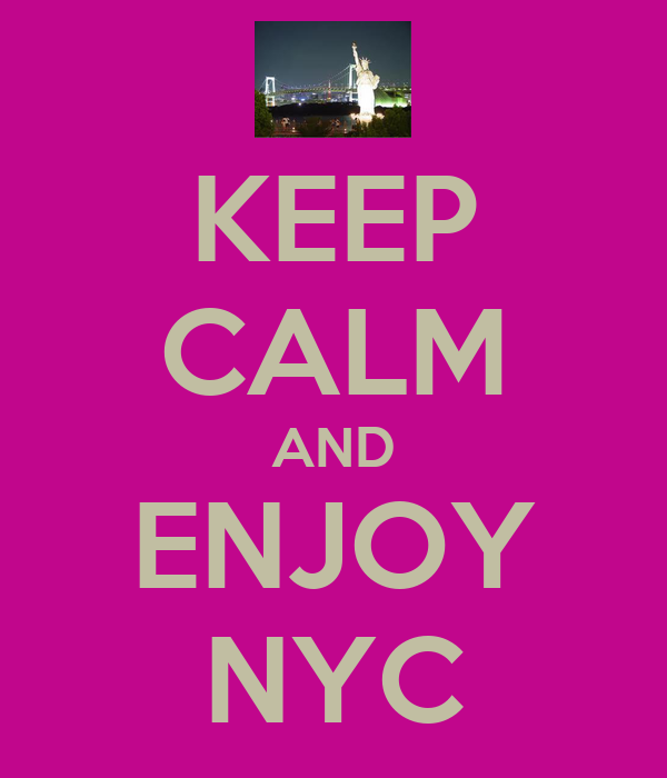 KEEP CALM AND ENJOY NYC
