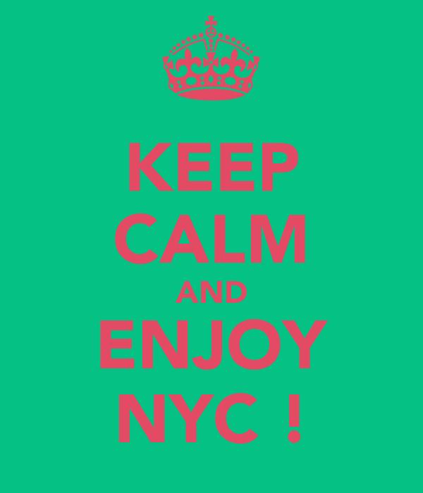 KEEP CALM AND ENJOY NYC !