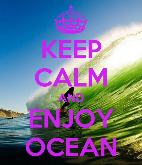 KEEP CALM AND ENJOY OCEAN