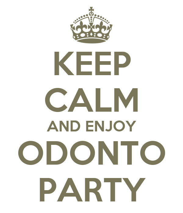 KEEP CALM AND ENJOY ODONTO PARTY