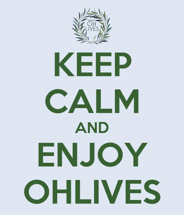 KEEP CALM AND ENJOY OHLIVES