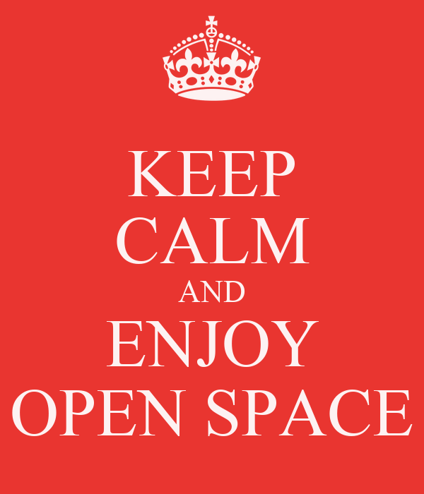 KEEP CALM AND ENJOY OPEN SPACE