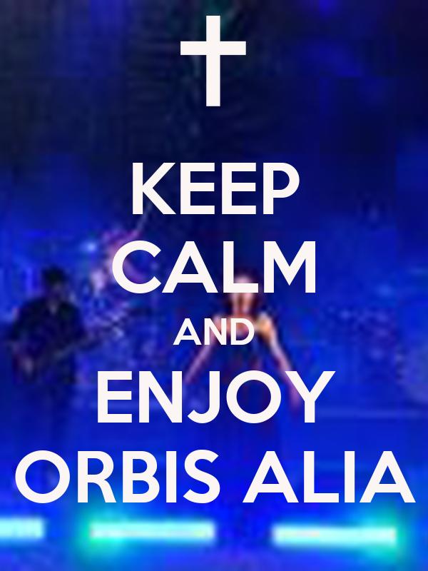 KEEP CALM AND ENJOY ORBIS ALIA