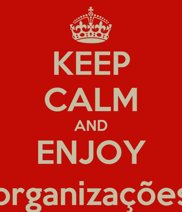 KEEP CALM AND ENJOY organizações