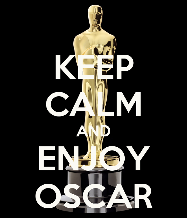 KEEP CALM AND ENJOY OSCAR