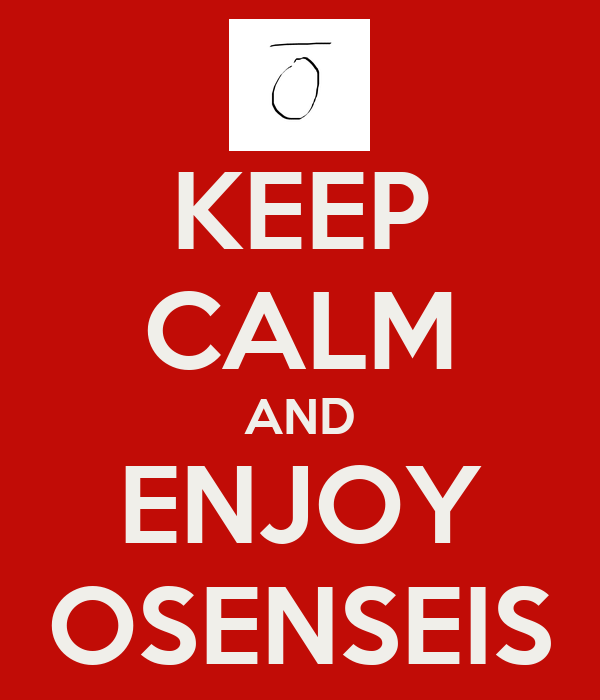 KEEP CALM AND ENJOY OSENSEIS