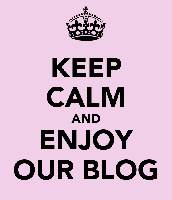 KEEP CALM AND ENJOY OUR BLOG