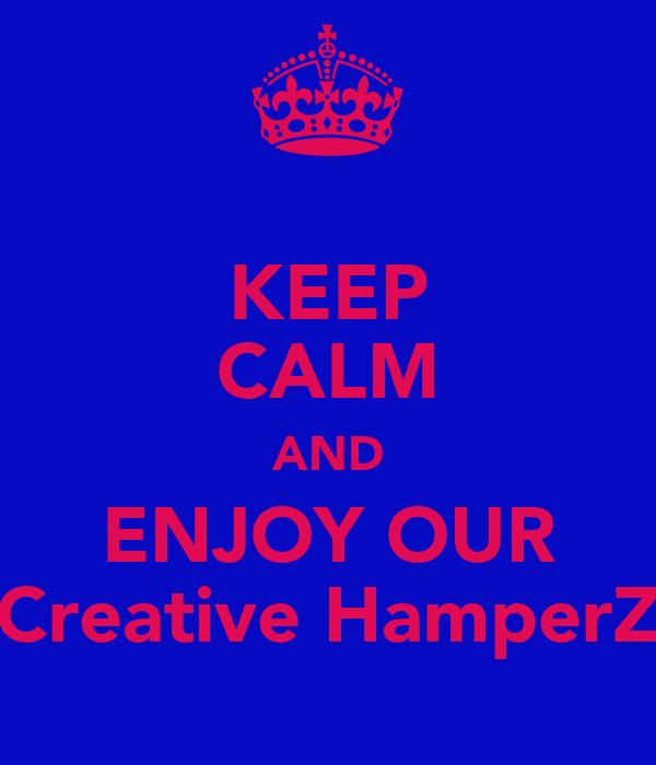 KEEP CALM AND ENJOY OUR Creative HamperZ