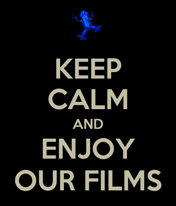 KEEP CALM AND ENJOY OUR FILMS