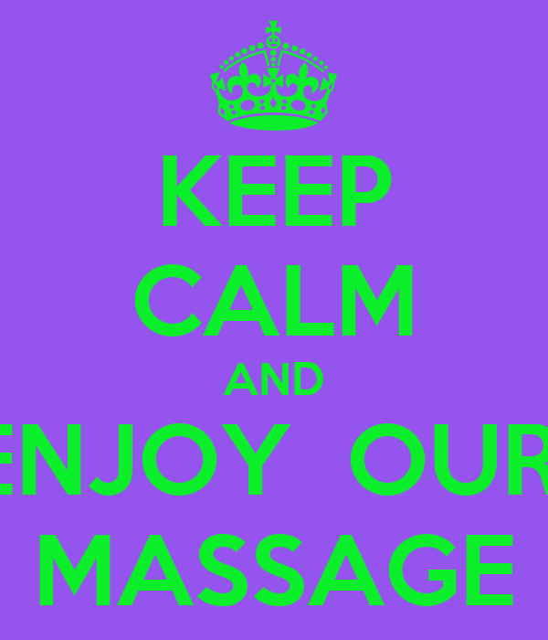 KEEP CALM AND ENJOY  OUR  MASSAGE