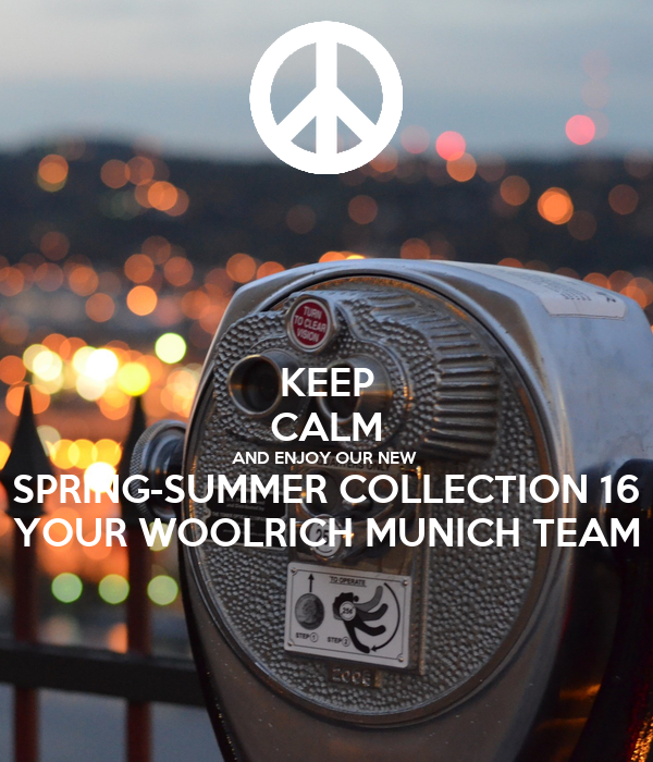 KEEP CALM AND ENJOY OUR NEW  SPRING-SUMMER COLLECTION 16 YOUR WOOLRICH MUNICH TEAM