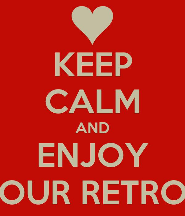 KEEP CALM AND ENJOY OUR RETRO
