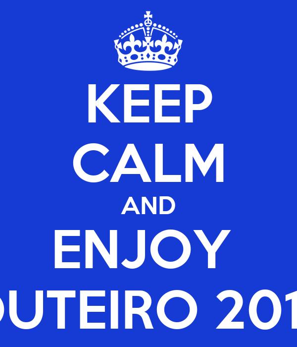 KEEP CALM AND ENJOY  OUTEIRO 2012